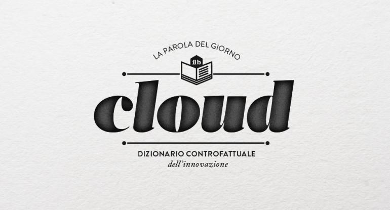 dizionario dell'innovazione - CLOUD - il bureau