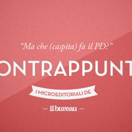 il bureau - contrappunto - ma che caspita fa il pd