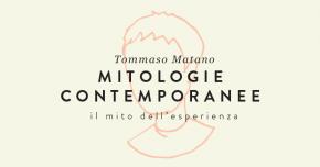 tommaso-matano-il-mito-dell-esperienza-mitologie-contemporanee
