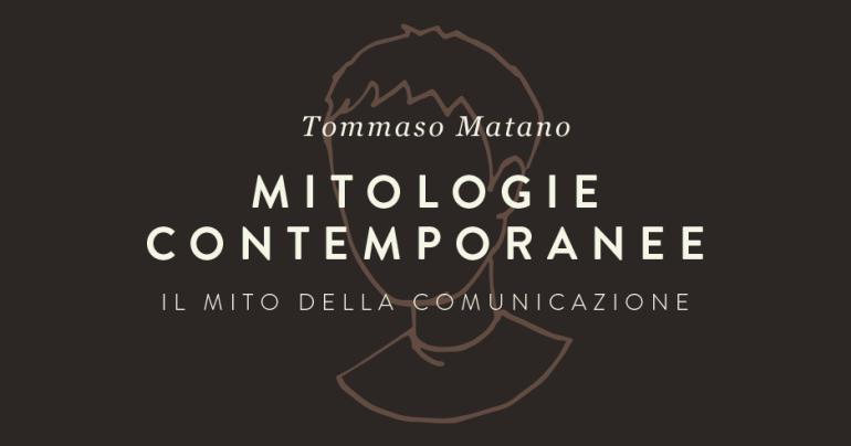 tommaso-matano-mitologie-contemporanee-mito-della-comunicazione